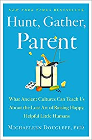 Hunt, Gather, Parent: What Ancient Cultures…