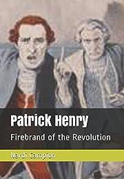 Patrick Henry: Firebrand of the Revolution…