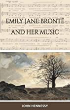 Emily Jane Bronte and Her Music by John…