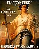 La Revolution : de Turgot a Jules Ferry : 1770-1880 / Francois Furet