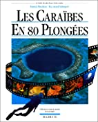 Les Caraïbes en 80 plongées by Patrick…