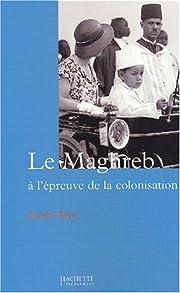Le Maghreb a l'epreuve de la colonisation de…