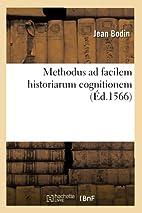 Methodus Ad Facilem Historiarum Cognitionem…