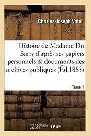 Histoire de Madame Du Barry d'Après Ses…