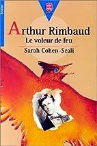 Arthur Rimbaud : le voleur de feu by Sarah…
