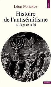 Histoire de l'antisémitisme l'age de la foi…