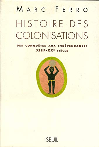 Ferro, Marc - Histoire des Colonisations - Des Conquêtes aux Indépendances, XIIIe-XXe siècle