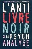 L'anti-livre noir de la psychanalyse / sous la direction de Jacques-Alain Miller
