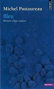 Bleu : Histoire d'une couleur por…