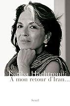 A mon retour d'Iran... by Fariba Hachtroudi