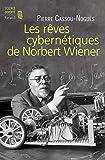 """Les rêves cybernétiques de Norbert Wiener / Pierre Cassou-Noguès. Suivi de """"Un savant réapparaît"""" / nouvelle de Norbert Wiener"""