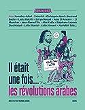 Il était une fois ... les révolutions arabes