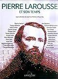 Pierre Larousse et son temps / sous la direction de Jean-Yves Mollier et Pascal Ory
