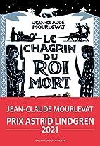 Le chagrin du roi mort by Jean-Claude…