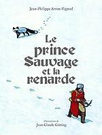 Le prince Sauvage et la renarde - Jean-Philippe Arrou-Vignod