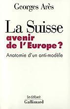 La Suisse, avenir de l'Europe? anatomie…