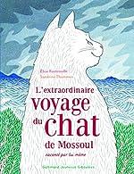 L'extraordinaire voyage du chat de Mossoul raconté par lui-même - Elise Fontenaille