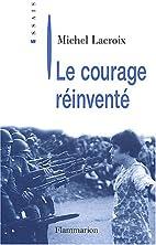 Le courage réinventé by Michel…