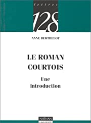 Le roman courtois : Une introduction de Anne…