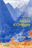 Alcide d'Orbigny : du nouveau monde-- au passé du monde / textes rassemblés et publiés sous la direction de Philippe Taquet