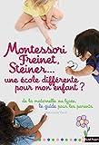 Montessori, Freinet, Steiner... une école différente pour mon enfant? : le guide des pédagogies et des établissements, de la maternelle au lycée