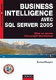couverture du livre Business Intelligence avec SQL Server 2005 : Mise en oeuvre d'un projet décisionnel