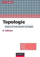 Topologie - 4e ed. - Cours et exercices…