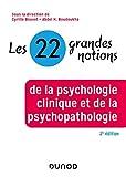 Les 22 grandes notions de la psychologie clinique et de la psychopathologie