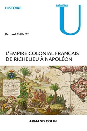 L'Empire colonial français de Richelieu à Napoléon