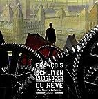 François Schuiten, l'horloger du rêve by…
