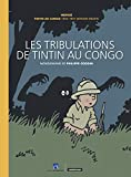 Les tribulations de Tintin au Congo / monographie de Philippe Goddin. Tintin au Congo : 1940-1941, version inédite / Hergé