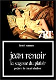 Jean Renoir : la sagesse du plaisir / Daniel Serceau ; préface de Claude Chabrol