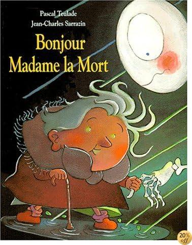 Bonjour Madame La Mort by Jean-Charles Sarrazin,Pascal Teulade ...