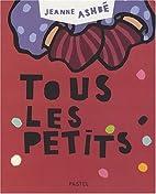 Tous les petits by Jeanne Ashbé