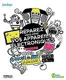 couverture du livre Réparez vous-même vos appareils électroniques