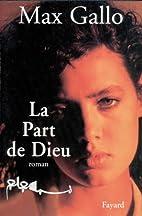 La part de Dieu by Max Gallo