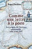 Comme une lettre à la poste : les progrès de l'écriture personnelle sous Louis XIV / Roger Duchêne