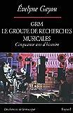 Le GRM Groupe de recherches musicales