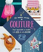 Mes premiers ateliers de couture : Pour apprendre à coudre à la main et à la machine - Catherine Guidicelli