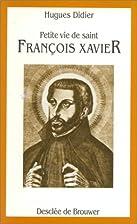Petite vie de saint François Xavier…