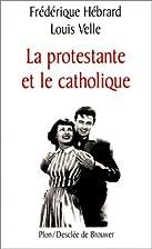 PROTESTANTE ET LE CATHOLIQUE by Frédérique…