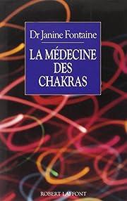 La Médecine des chakras by Janine Fontaine