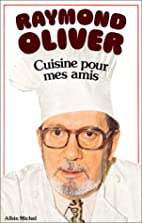 Cuisine pour mes amis by Raymond Oliver