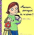 Maman, pourquoi tu m'aimes ? by…