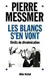 Les blancs s'en vont : récits de décolonisation / Pierre Messmer