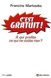 C'est Gratuit ! : A qui profite ce qui ne…