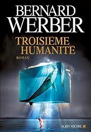 Troisieme Humanite by Bernard Werber