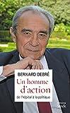 Un homme d'action : de l'hôpital à la politique : mémoires / Bernard Debré
