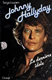Johnny Hallyday : la dernière idole / Serge Loupien