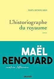L'historiographe du royaume: roman af Mael…